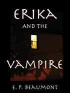 Erika and the Vampire by E. P. Beaumont