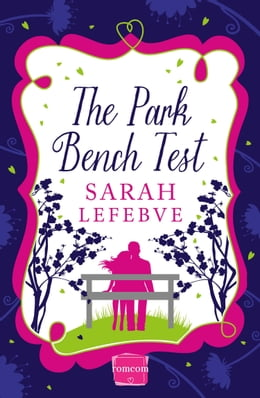 Book The Park Bench Test: HarperImpulse Contemporary Romance by Sarah Lefebve