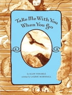 Take Me With You When You Go by Alan Venable