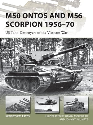 M50 Ontos and M56 Scorpion 1956�?70 US Tank Destroyers of the Vietnam War