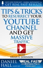 Tips & Tricks to Resurrect Your YouTube Channel and Get Massive Traffic: Real Fast Results, #47 by Daniel Hall