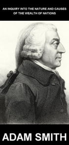 An Inquiry into the Nature and Causes of the Wealth of Nations [con Glosario en Español] by Adam Smith
