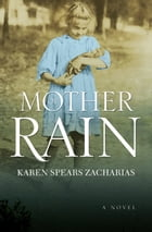 Mother of Rain: A Novel by Karen Spears Zacharias
