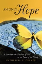 An Only Hope: A Search for the Goodness of God in the Land of the Living
