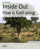Inside Out: How is God using your trials? by Daniel Bryant