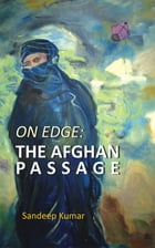 On Edge: The Afghan Passage by Sandeep Kumar