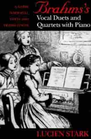 Brahms's Vocal Duets and Quartets with Piano: A Guide with Full Texts and Translations