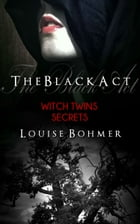 The Black Act Book 2: Witch Twins Secrets by Louise Bohmer