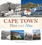 Cape Town Then and Now by Vincent Rokitta van Graan