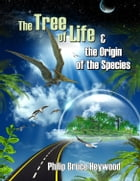 The Tree of Life & the Origin of the Species by Philip Bruce Heywood
