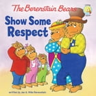 The Berenstain Bears Show Some Respect by Jan & Mike Berenstain