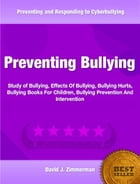 Preventing Bullying: In-Depth Study of Bullying, Effects Of Bullying, Bullying Hurts, Bullying Books For Children, Bullyi by Davind Zimmerman
