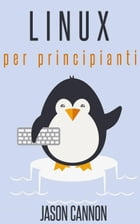 Linux per principianti by Jason Cannon