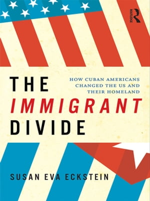 The Immigrant Divide How Cuban Americans Changed the U.S. and Their Homeland