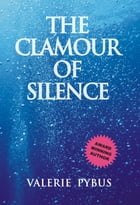 The Clamour of Silence by Valerie Pybus