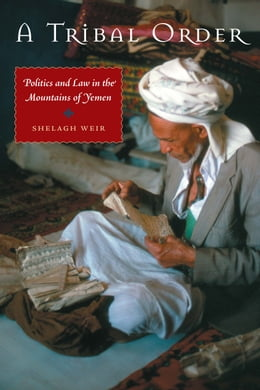 Book A Tribal Order: Politics and Law in the Mountains of Yemen by Shelagh Weir