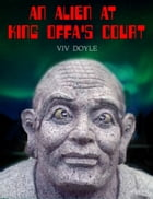 An Alien at King Offa's Court by Viv Doyle