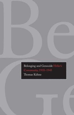 Book Belonging and Genocide: Hitler's Community, 1918-1945 by Thomas Kuhne (Kuhne)