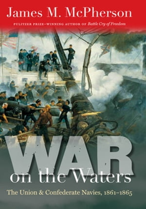 War on the Waters The Union and Confederate Navies,  1861-1865