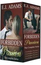 Forbidden Passion: The Complete Series by E.J. Adams
