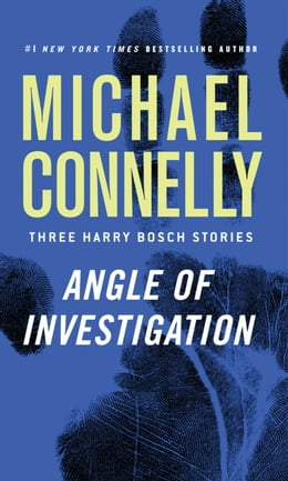 Book Angle of Investigation: Three Harry Bosch Stories by Michael Connelly