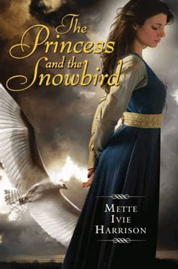 Book The Princess and the Snowbird by Mette Ivie Harrison