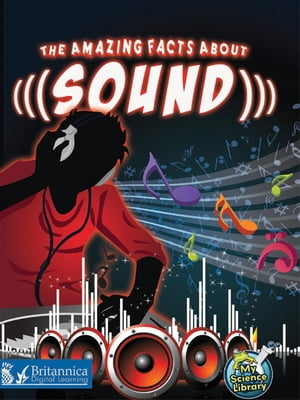 The Amazing Facts About Sound by Buffy Silverman