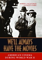 We'll Always Have the Movies: American Cinema during World War II by Robert L. McLaughlin