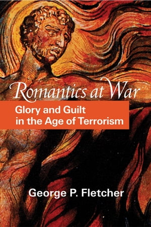 Romantics at War Glory and Guilt in the Age of Terrorism