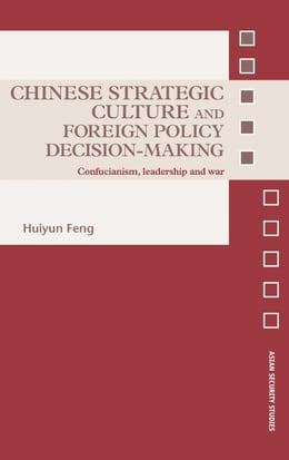 Book Chinese Strategic Culture and Foreign Policy Decision-Making: Confucianism, Leadership and War by Feng, Huiyun