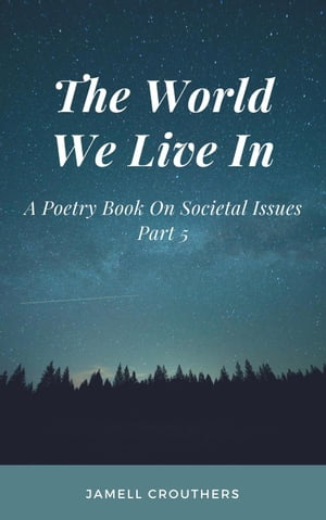 The World We Live In A Poetry Book On Societal Issues Part 5