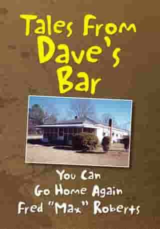 """You Can Go Home Again: Tales From Dave's Bar, Book II by Fred """"Max"""" Roberts"""