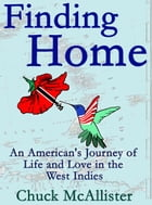 Finding Home: An American's Journey of Life and Love in the West Indies by Chuck McAllister