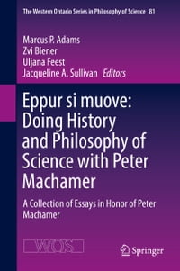Eppur si muove: Doing History and Philosophy of Science with Peter Machamer: A Collection of Essays…