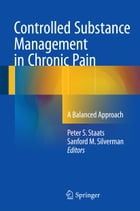 Controlled Substance Management in Chronic Pain: A Balanced Approach by Peter S. Staats