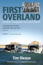 First Overland: London to Singapore by Land Rover by Tim Slessor
