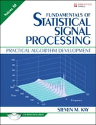 Fundamentals of Statistical Signal Processing, Volume III: Practical Algorithm Development by Steven M. Kay