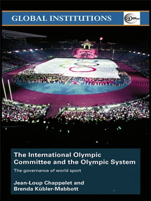 The International Olympic Committee and the Olympic System The Governance of World Sport