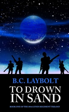 To Drown In Sand: Book One of the 1oth Lunen Regiment Trilogy