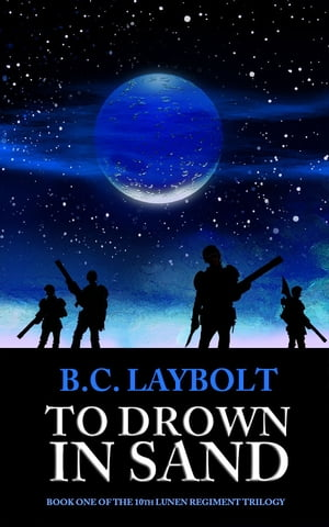 To Drown In Sand: Book One of the 1oth Lunen Regiment Trilogy by B.C. Laybolt