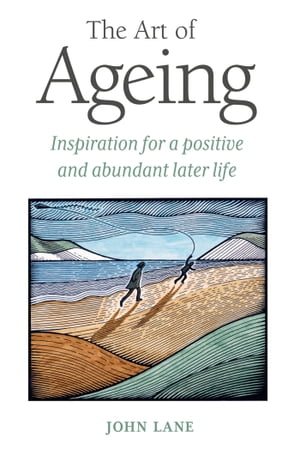The Art of Ageing Inspiration for a Positive and Abundant Later Life