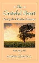 Grateful Heart, The: Living the Christian Message by Wilkie Au and Noreen Cannon Au