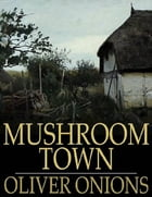 Mushroom Town by Oliver Onions