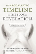 The Apocalyptic Timeline in The Book of Revelation: Volume 1: Seals by Andronicus Johnson