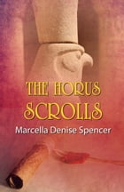 The Horus Scrolls by Marcella Denise Spencer