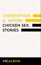 Chicken Sex. Stories by Christopher G. Moore