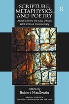 Scripture, Metaphysics, and Poetry: Austin Farrer's The Glass of Vision With Critical Commentary