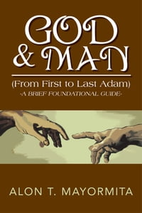 GOD & MAN (From First to Last Adam): (From First to Last Adam)