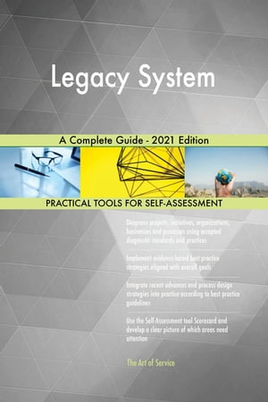 Legacy System A Complete Guide - 2021 Edition by Gerardus Blokdyk