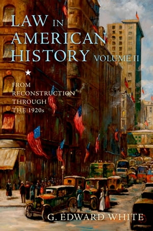 Law in American History,  Volume II From Reconstruction Through the 1920s